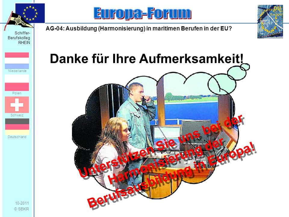 Schiffer- Berufskolleg RHEIN 10-2011 © SBKR Niederlande Polen Schweiz Deutschland AG-04: Ausbildung (Harmonisierung) in maritimen Berufen in der EU? D