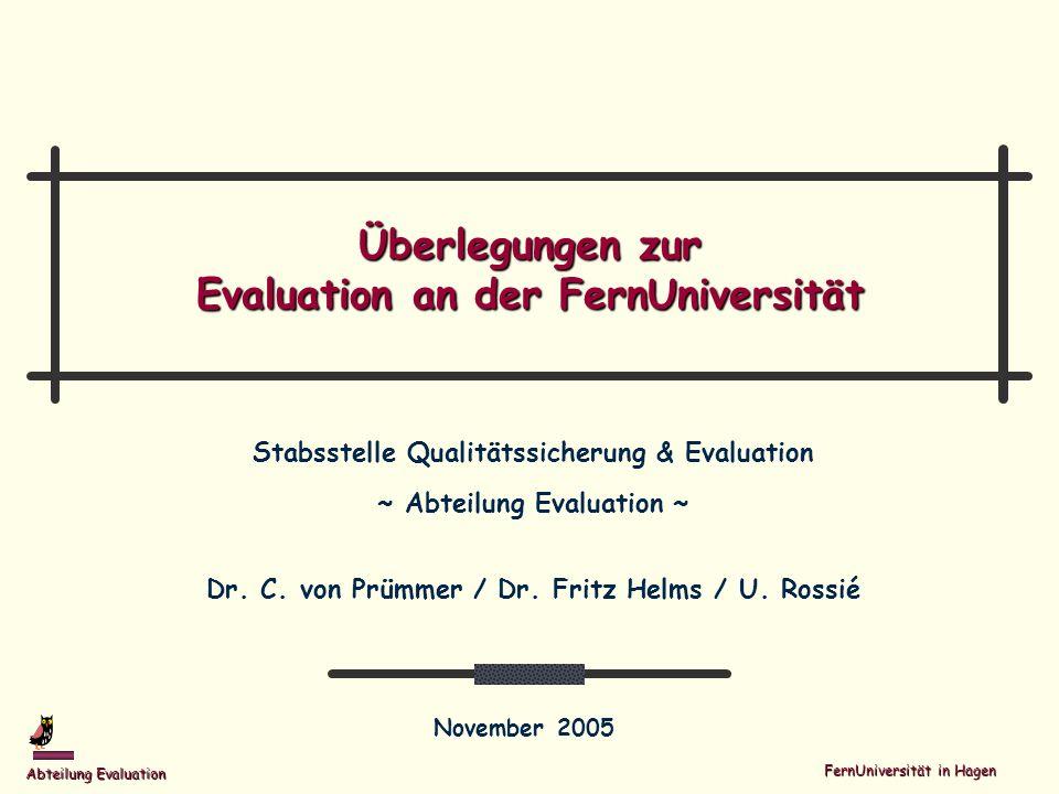 FernUniversität in Hagen Abteilung Evaluation November 2005 / Folie 2 Rahmenbedingungen Stabsstelle Die Aufgaben und Themenstellungen der Stabsstelle sind durch bestimmte Rahmenbedingungen vorgegeben.