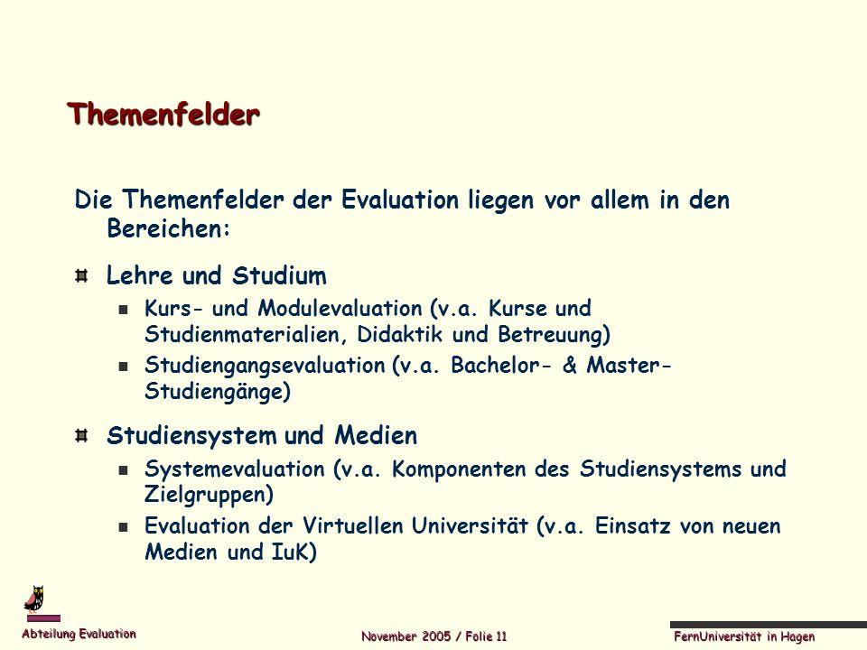 FernUniversität in Hagen Abteilung Evaluation November 2005 / Folie 11 Themenfelder Die Themenfelder der Evaluation liegen vor allem in den Bereichen: