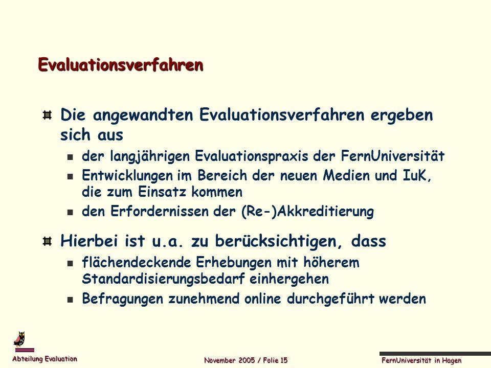 FernUniversität in Hagen Abteilung Evaluation November 2005 / Folie 15 Evaluationsverfahren Die angewandten Evaluationsverfahren ergeben sich aus der