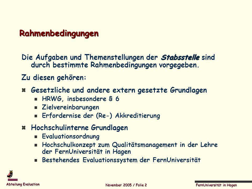 FernUniversität in Hagen Abteilung Evaluation November 2005 / Folie 2 Rahmenbedingungen Stabsstelle Die Aufgaben und Themenstellungen der Stabsstelle