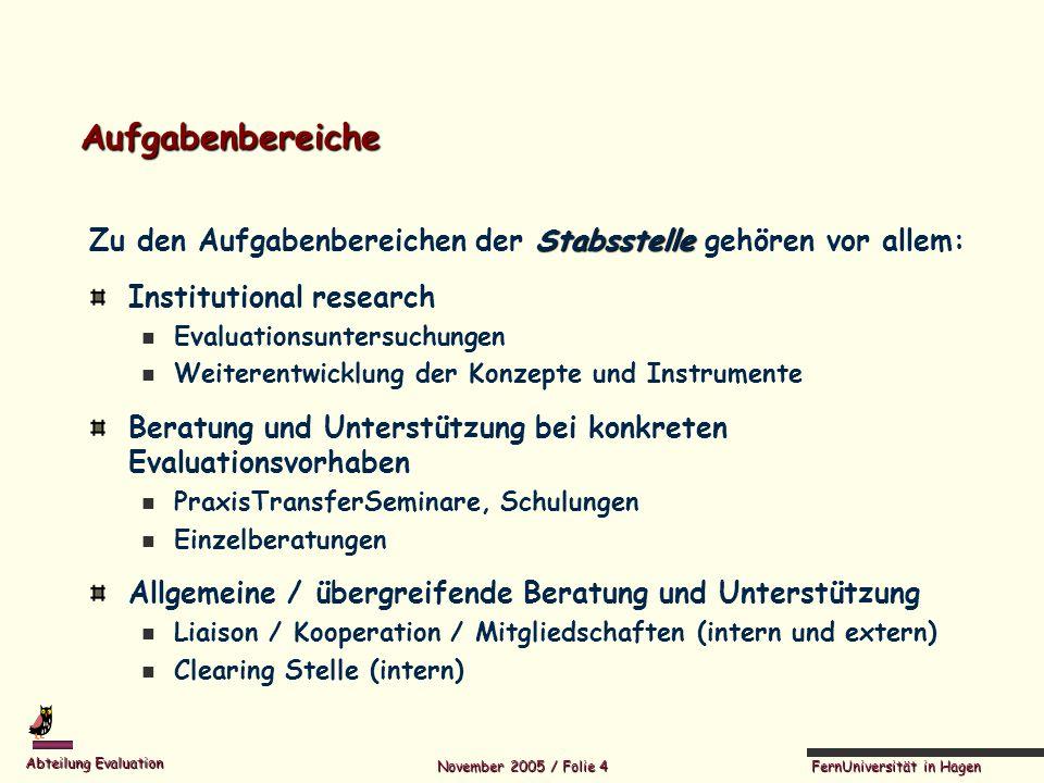 FernUniversität in Hagen Abteilung Evaluation November 2005 / Folie 4 Aufgabenbereiche Stabsstelle Zu den Aufgabenbereichen der Stabsstelle gehören vo