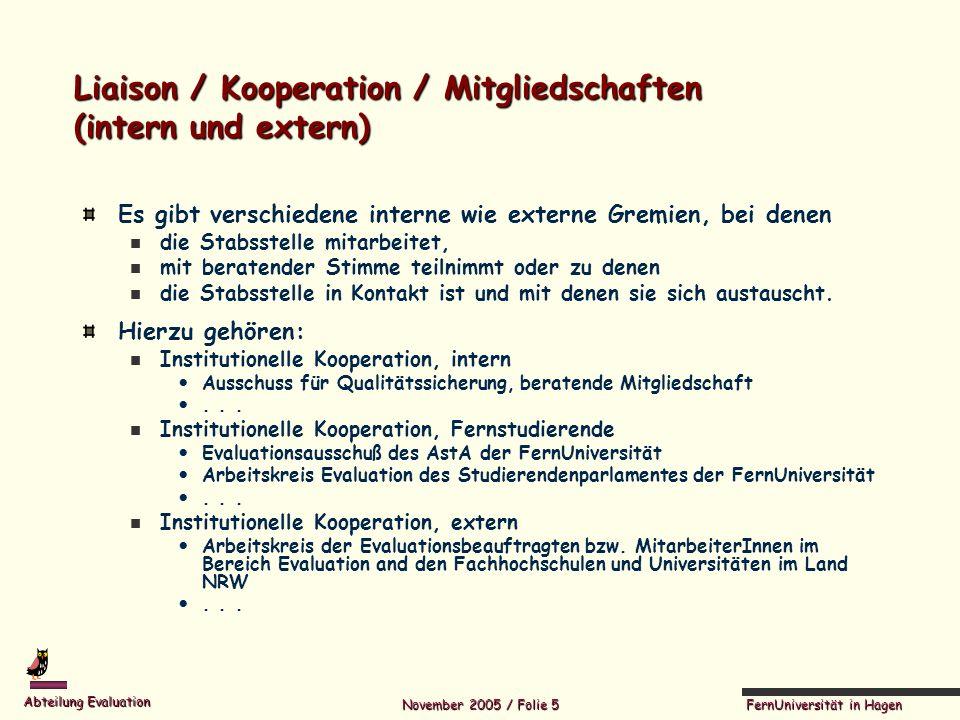 FernUniversität in Hagen Abteilung Evaluation November 2005 / Folie 5 Liaison / Kooperation / Mitgliedschaften (intern und extern) Es gibt verschieden