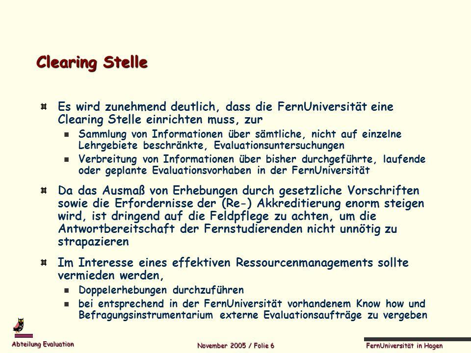 FernUniversität in Hagen Abteilung Evaluation November 2005 / Folie 6 Clearing Stelle Es wird zunehmend deutlich, dass die FernUniversität eine Cleari