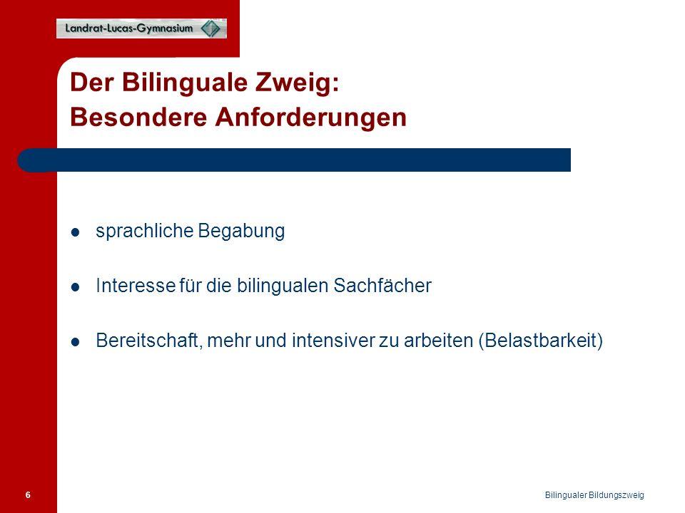 Bilingualer Bildungszweig 6 Der Bilinguale Zweig: Besondere Anforderungen sprachliche Begabung Interesse für die bilingualen Sachfächer Bereitschaft, mehr und intensiver zu arbeiten (Belastbarkeit)