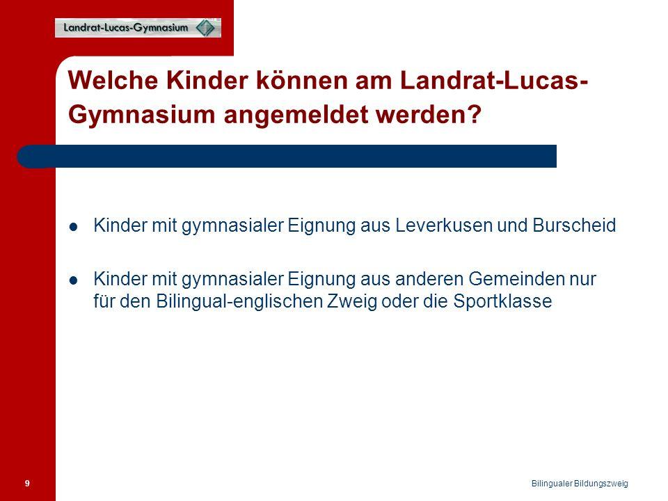 Bilingualer Bildungszweig 9 Welche Kinder können am Landrat-Lucas- Gymnasium angemeldet werden.