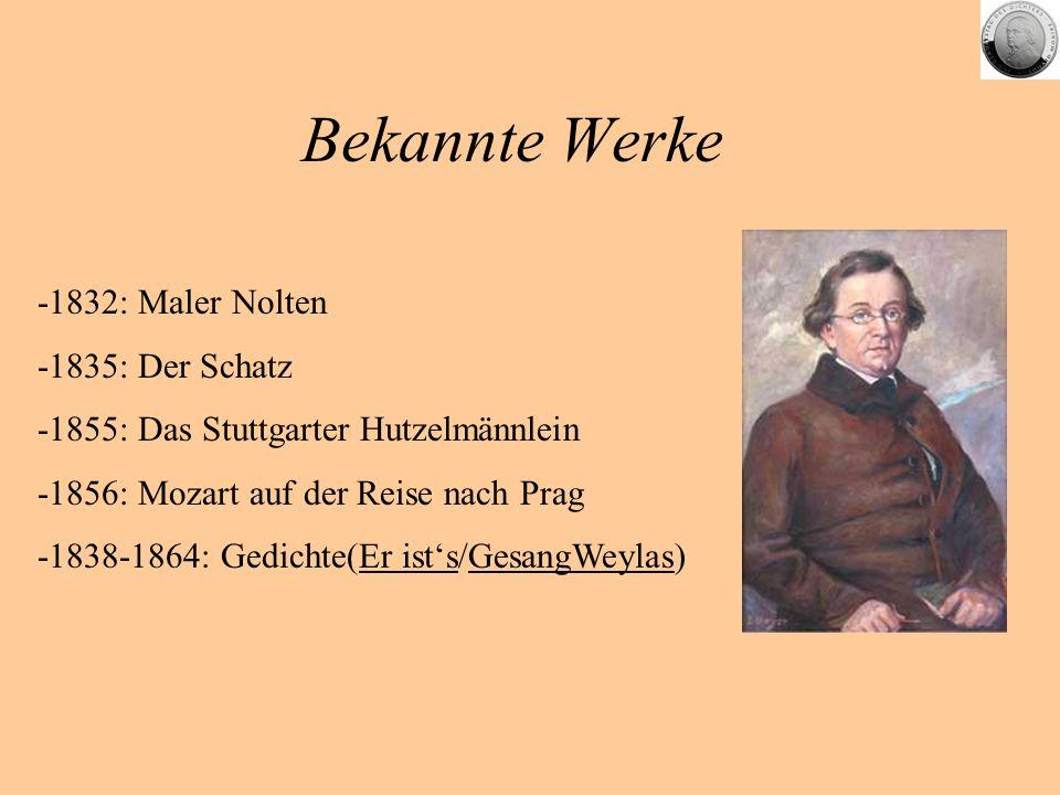 Bekannte Werke -1832: Maler Nolten -1835: Der Schatz -1855: Das Stuttgarter Hutzelmännlein -1856: Mozart auf der Reise nach Prag -1838-1864: Gedichte(