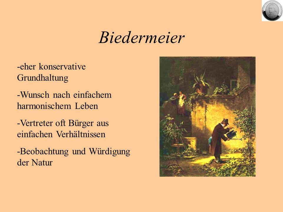 Biedermeier -eher konservative Grundhaltung -Wunsch nach einfachem harmonischem Leben -Vertreter oft Bürger aus einfachen Verhältnissen -Beobachtung u