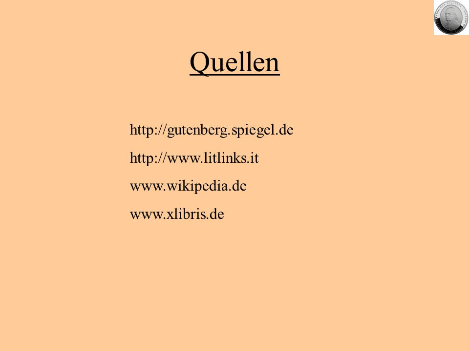 Quellen http://gutenberg.spiegel.de http://www.litlinks.it www.wikipedia.de www.xlibris.de