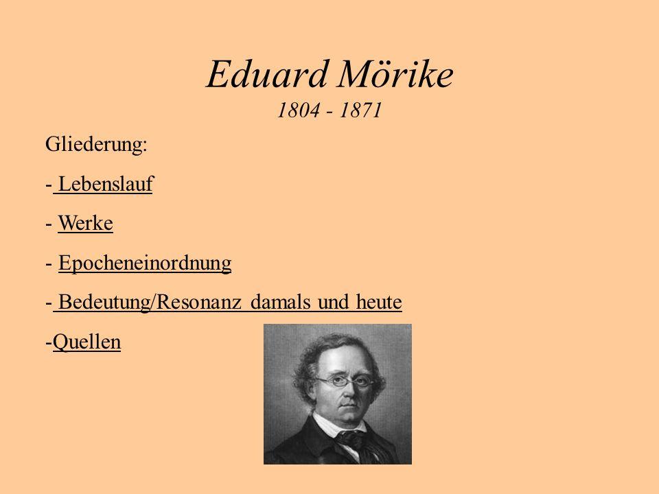 Eduard Mörike 1804 - 1871 Gliederung: - Lebenslauf Lebenslauf - WerkeWerke - EpocheneinordnungEpocheneinordnung - Bedeutung/Resonanz damals und heute