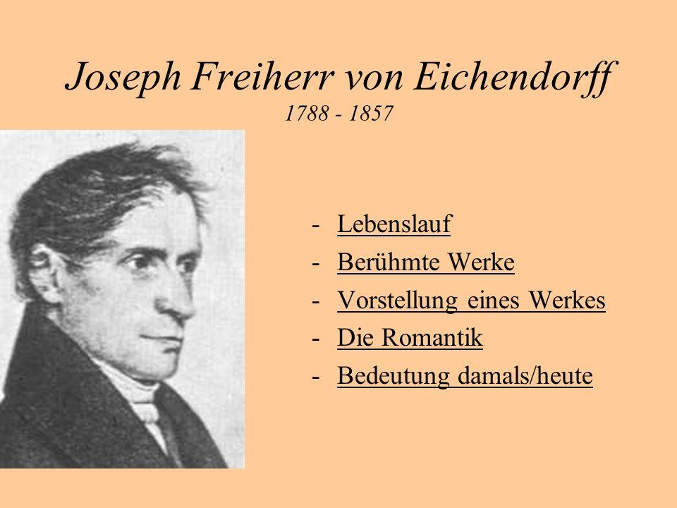 Joseph Freiherr von Eichendorff 1788 - 1857 -LebenslaufLebenslauf -Berühmte WerkeBerühmte Werke -Vorstellung eines WerkesVorstellung eines Werkes -Die