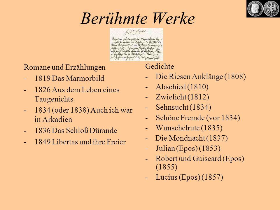 Berühmte Werke Romane und Erzählungen -1819 Das Marmorbild -1826 Aus dem Leben eines Taugenichts -1834 (oder 1838) Auch ich war in Arkadien -1836 Das