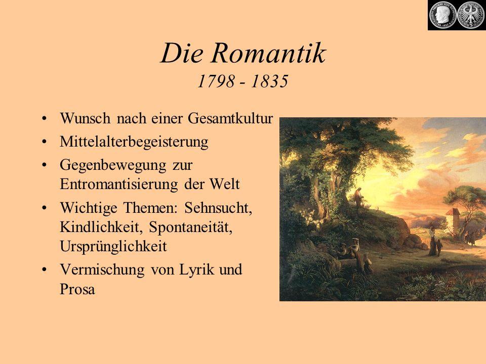 Die Romantik 1798 - 1835 Wunsch nach einer Gesamtkultur Mittelalterbegeisterung Gegenbewegung zur Entromantisierung der Welt Wichtige Themen: Sehnsuch