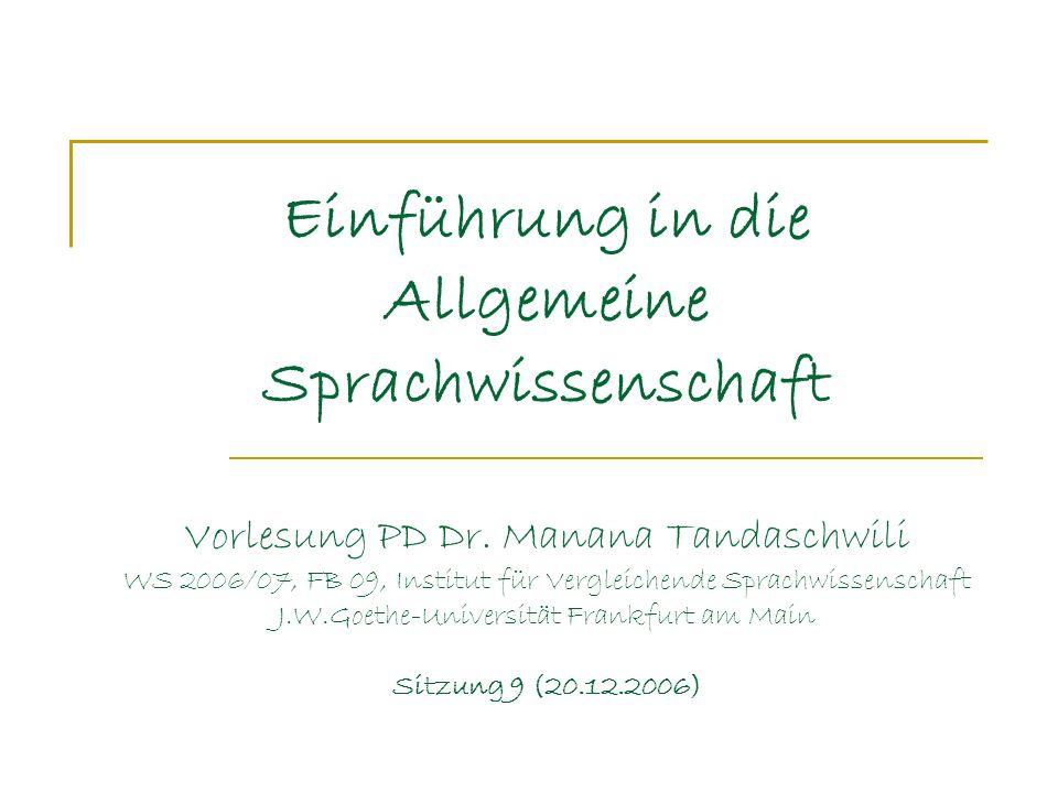 Einführung in die Allgemeine Sprachwissenschaft Vorlesung PD Dr. Manana Tandaschwili WS 2006/07, FB 09, Institut für Vergleichende Sprachwissenschaft