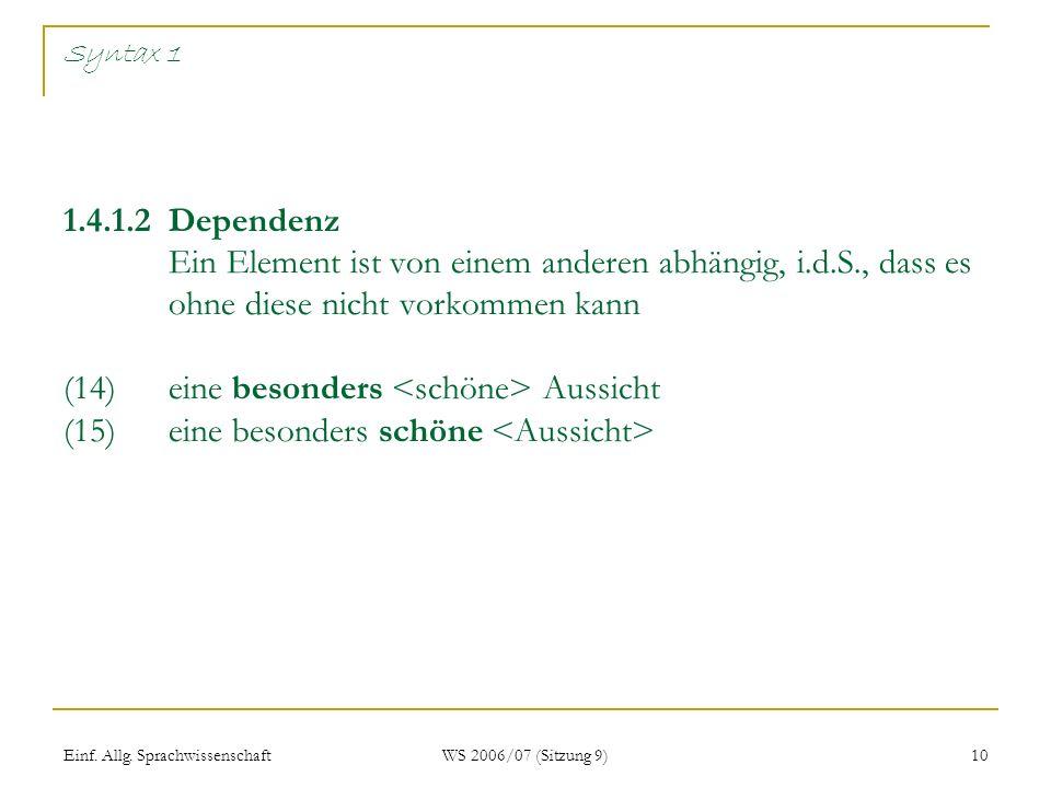 Einf. Allg. Sprachwissenschaft WS 2006/07 (Sitzung 9) 10 Syntax 1 1.4.1.2Dependenz Ein Element ist von einem anderen abhängig, i.d.S., dass es ohne di