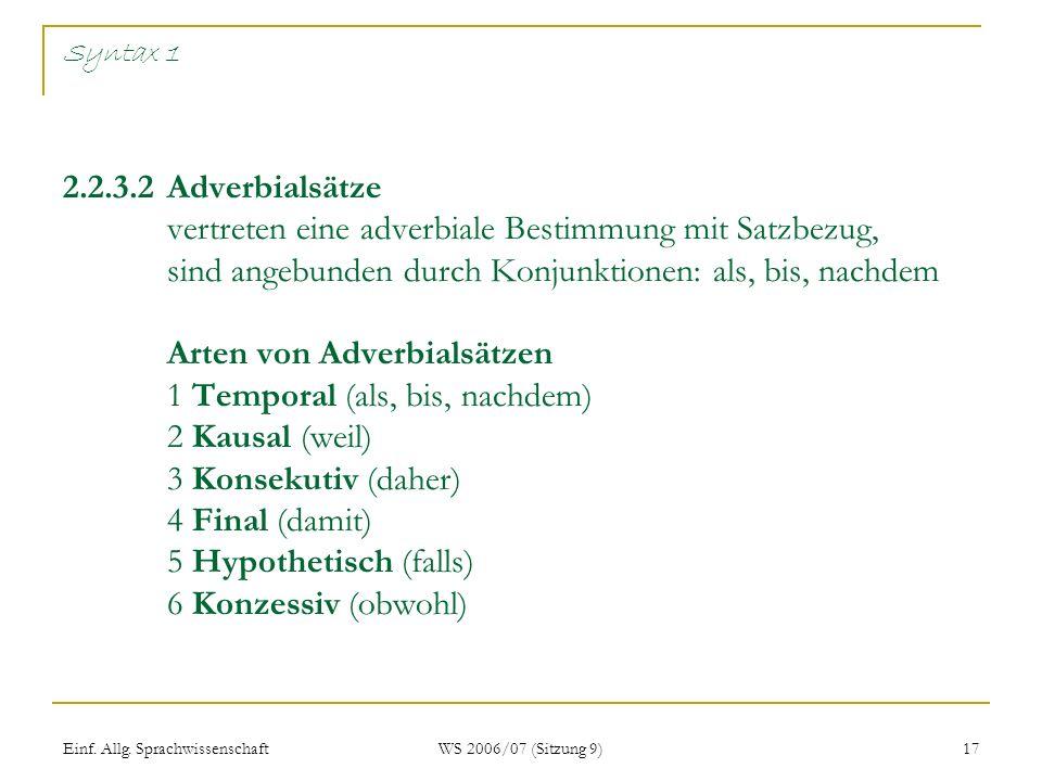 Einf. Allg. Sprachwissenschaft WS 2006/07 (Sitzung 9) 17 Syntax 1 2.2.3.2Adverbialsätze vertreten eine adverbiale Bestimmung mit Satzbezug, sind angeb