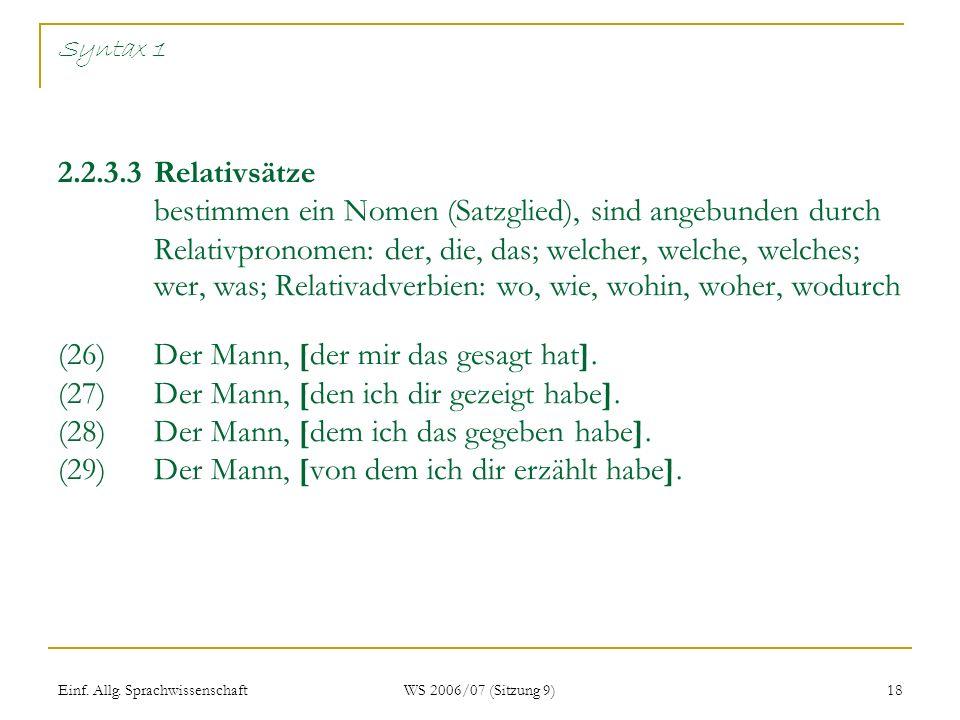 Einf. Allg. Sprachwissenschaft WS 2006/07 (Sitzung 9) 18 Syntax 1 2.2.3.3Relativsätze bestimmen ein Nomen (Satzglied), sind angebunden durch Relativpr