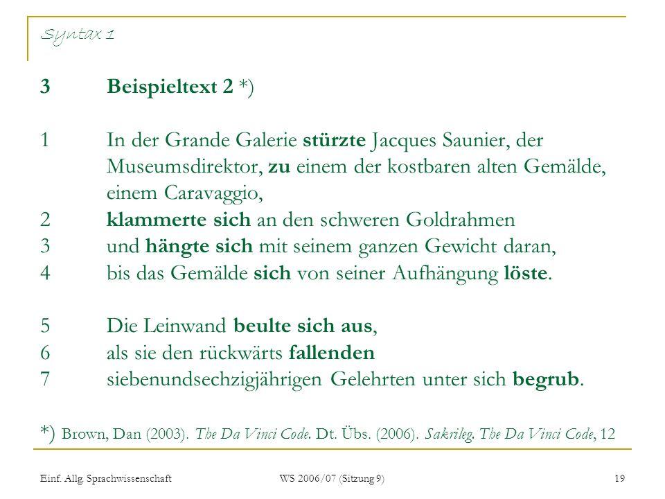 Einf. Allg. Sprachwissenschaft WS 2006/07 (Sitzung 9) 19 Syntax 1 3 Beispieltext 2 *) 1In der Grande Galerie stürzte Jacques Saunier, der Museumsdirek