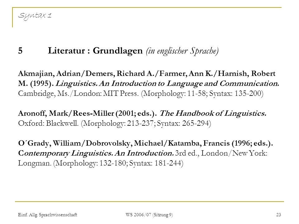 Einf. Allg. Sprachwissenschaft WS 2006/07 (Sitzung 9) 23 Syntax 1 5Literatur : Grundlagen (in englischer Sprache) Akmajian, Adrian/Demers, Richard A./