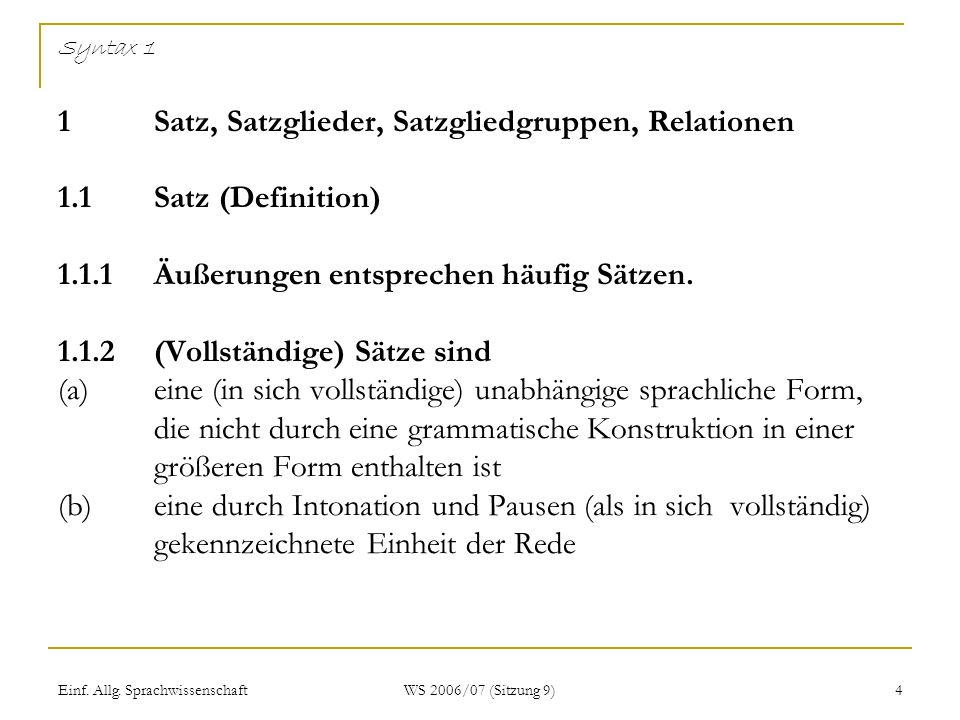 Einf. Allg. Sprachwissenschaft WS 2006/07 (Sitzung 9) 4 Syntax 1 1Satz, Satzglieder, Satzgliedgruppen, Relationen 1.1Satz (Definition) 1.1.1Äußerungen
