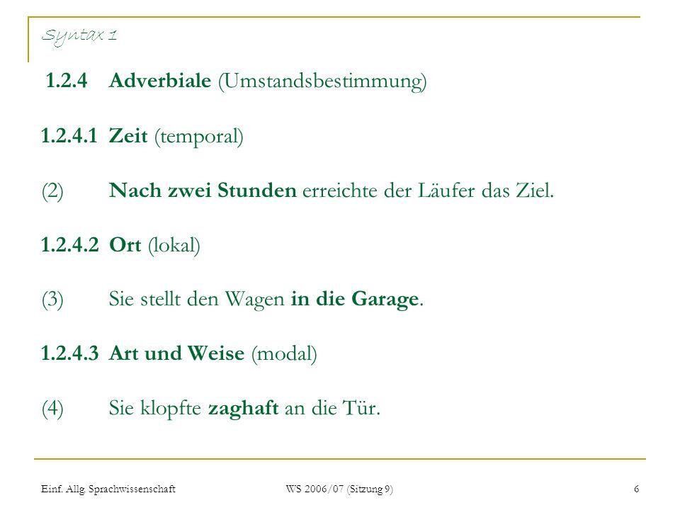 Einf. Allg. Sprachwissenschaft WS 2006/07 (Sitzung 9) 6 Syntax 1 1.2.4Adverbiale (Umstandsbestimmung) 1.2.4.1Zeit (temporal) (2)Nach zwei Stunden erre