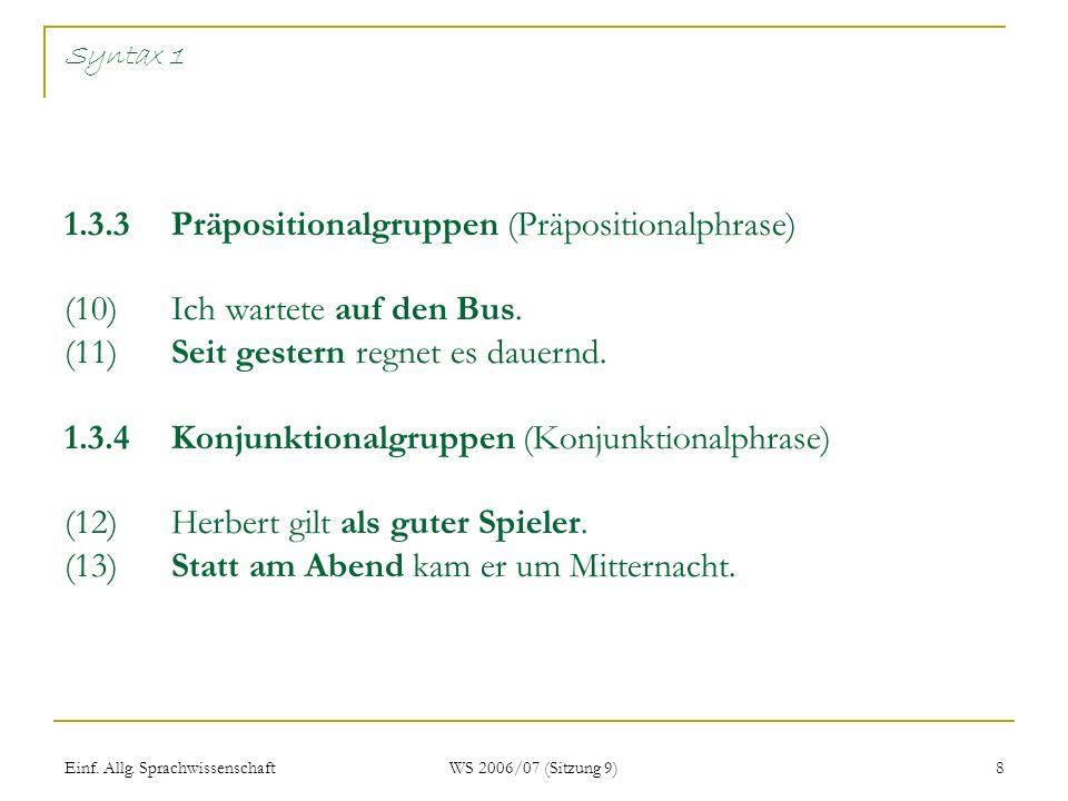 Einf. Allg. Sprachwissenschaft WS 2006/07 (Sitzung 9) 8 Syntax 1 1.3.3Präpositionalgruppen (Präpositionalphrase) (10)Ich wartete auf den Bus. (11)Seit