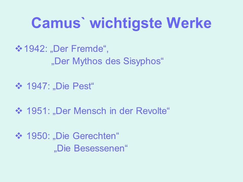 Camus` wichtigste Werke 1942: Der Fremde, Der Mythos des Sisyphos 1947: Die Pest 1951: Der Mensch in der Revolte 1950: Die Gerechten Die Besessenen