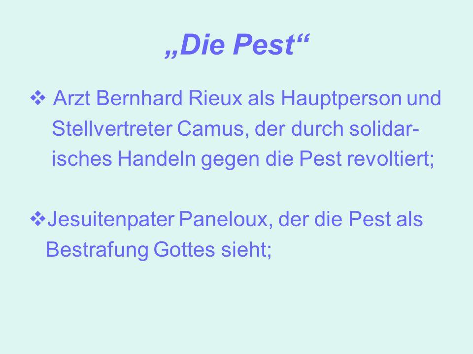 Die Pest Arzt Bernhard Rieux als Hauptperson und Stellvertreter Camus, der durch solidar- isches Handeln gegen die Pest revoltiert; Jesuitenpater Pane