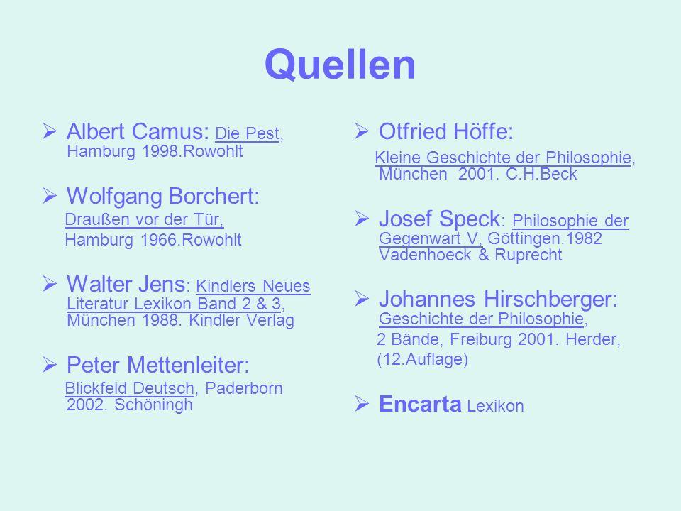 Quellen Albert Camus: Die Pest, Hamburg 1998.Rowohlt Wolfgang Borchert: Draußen vor der Tür, Hamburg 1966.Rowohlt Walter Jens : Kindlers Neues Literat