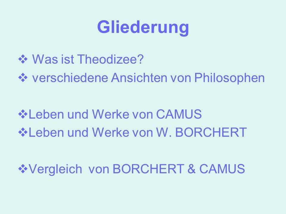 Gliederung Was ist Theodizee? verschiedene Ansichten von Philosophen Leben und Werke von CAMUS Leben und Werke von W. BORCHERT Vergleich von BORCHERT