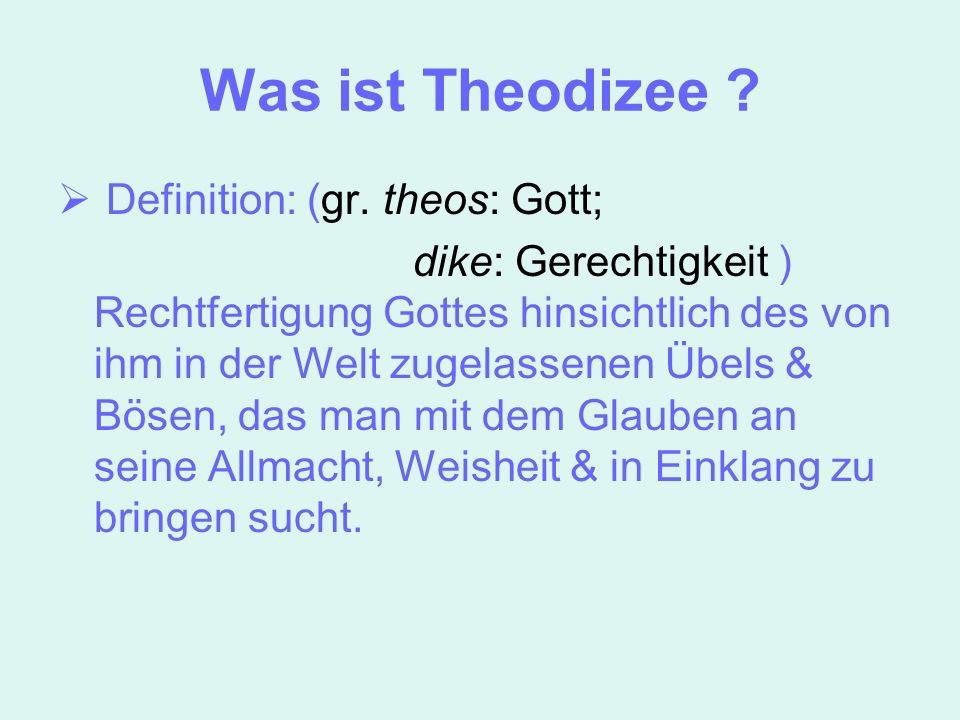 Was ist Theodizee .Definition: (gr.