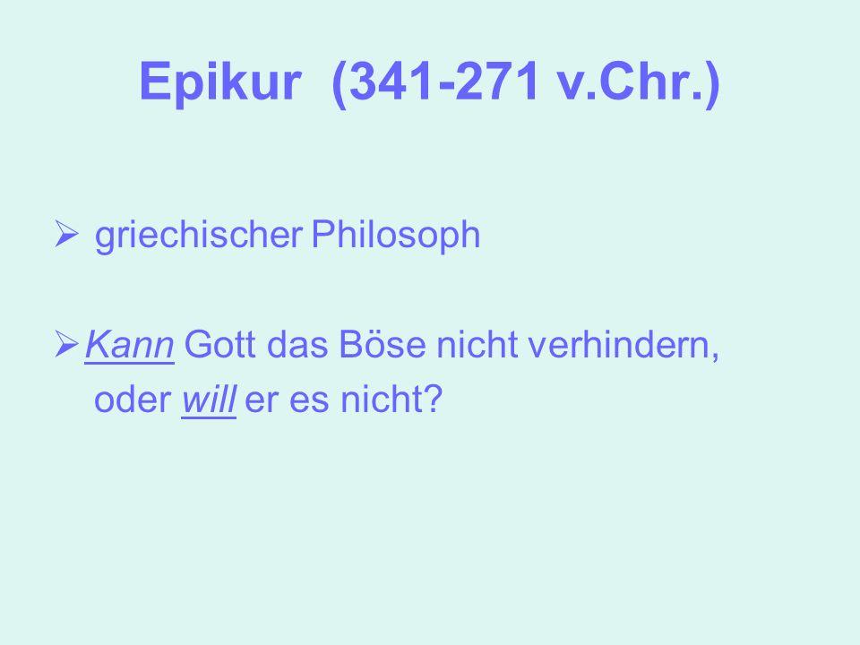 Epikur (341-271 v.Chr.) griechischer Philosoph Kann Gott das Böse nicht verhindern, oder will er es nicht?