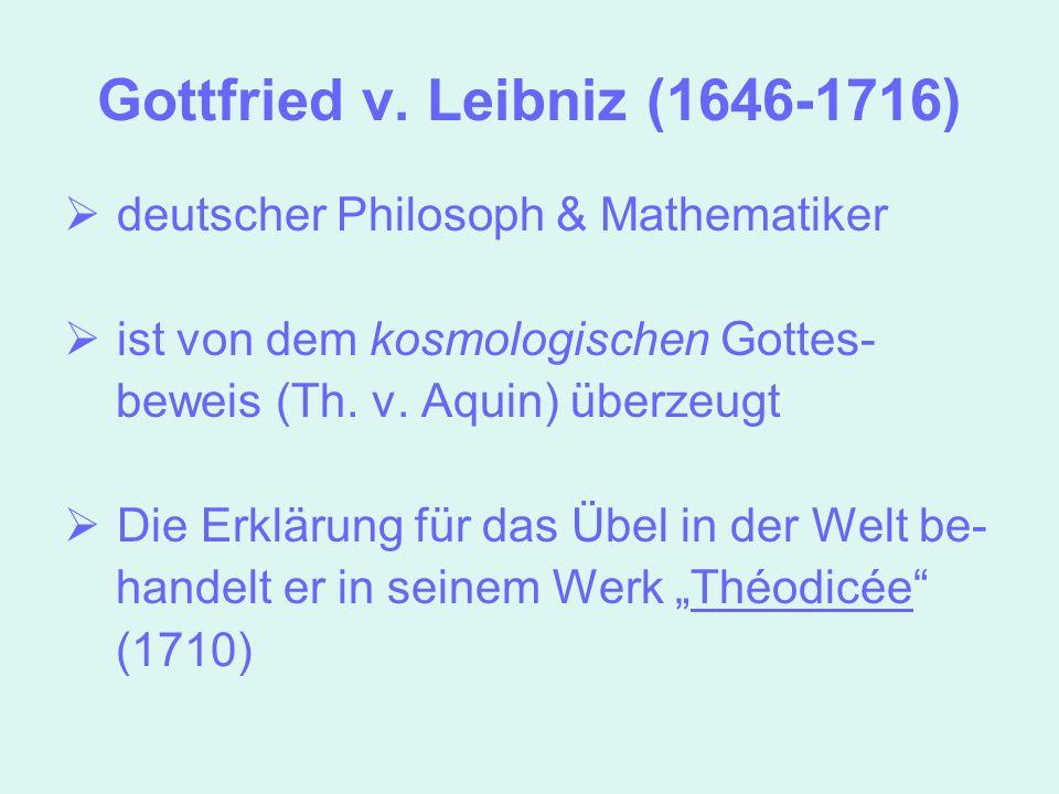 Leibniz unterscheidet dabei drei Typen des Übels: Metaphysische Übel: - Unvollkommenheit in der Welt Physische Übel: - Tod, Schmerz, Krankheiten Moralische Übel: die Sünde, das Böse