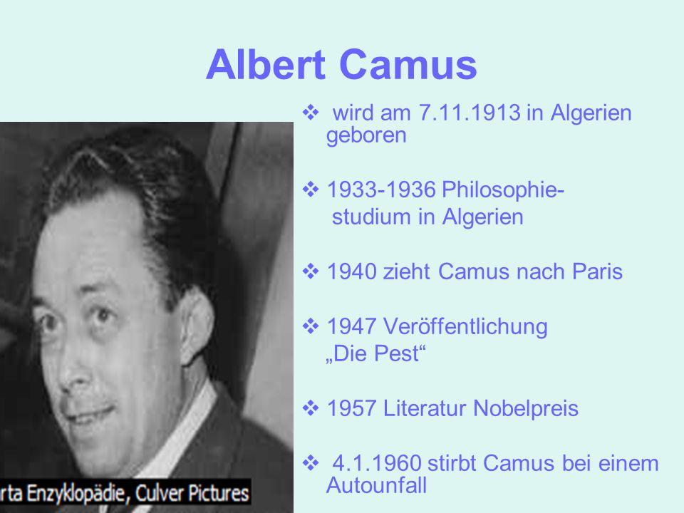 Albert Camus wird am 7.11.1913 in Algerien geboren 1933-1936 Philosophie- studium in Algerien 1940 zieht Camus nach Paris 1947 Veröffentlichung Die Pe