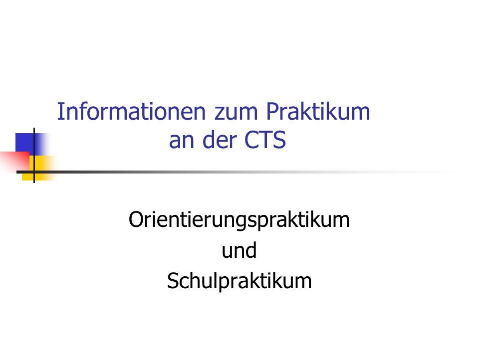 Informationen zum Praktikum an der CTS Orientierungspraktikum und Schulpraktikum