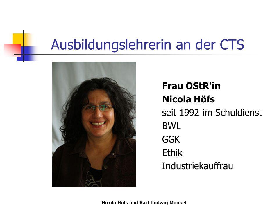 Nicola Höfs und Karl-Ludwig Münkel Ausbildungslehrerin an der CTS Frau OStR'in Nicola Höfs seit 1992 im Schuldienst BWL GGK Ethik Industriekauffrau