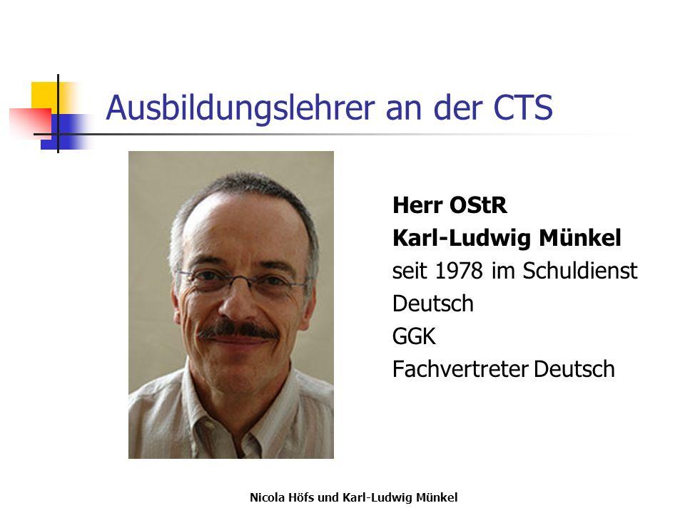 Nicola Höfs und Karl-Ludwig Münkel Ausbildungslehrer an der CTS Herr OStR Karl-Ludwig Münkel seit 1978 im Schuldienst Deutsch GGK Fachvertreter Deutsc
