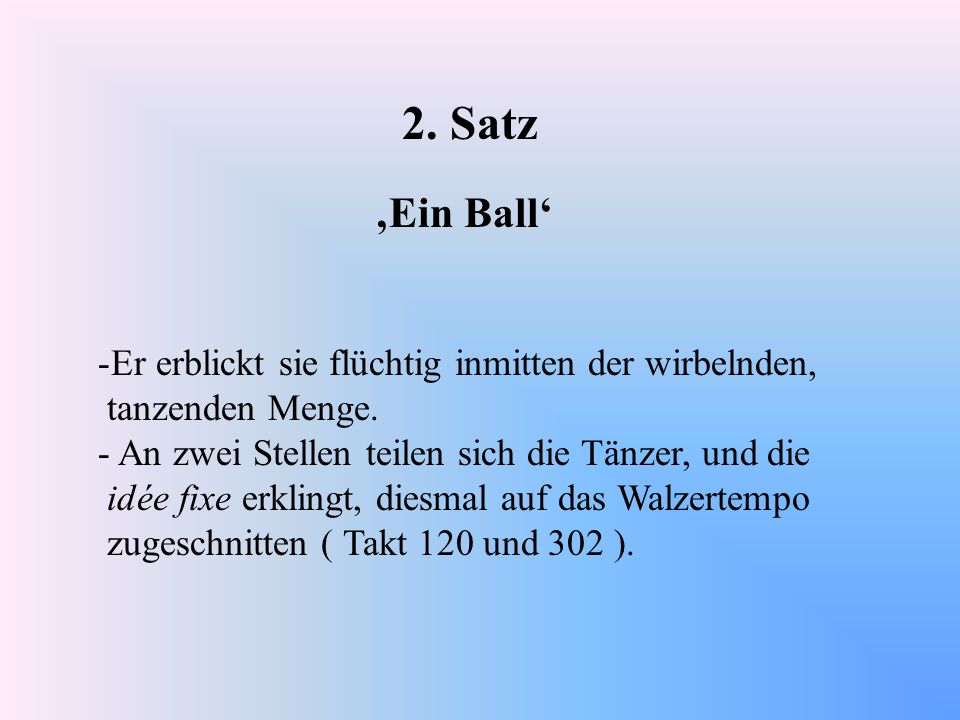2. Satz Ein Ball -Er erblickt sie flüchtig inmitten der wirbelnden, tanzenden Menge. - An zwei Stellen teilen sich die Tänzer, und die idée fixe erkli