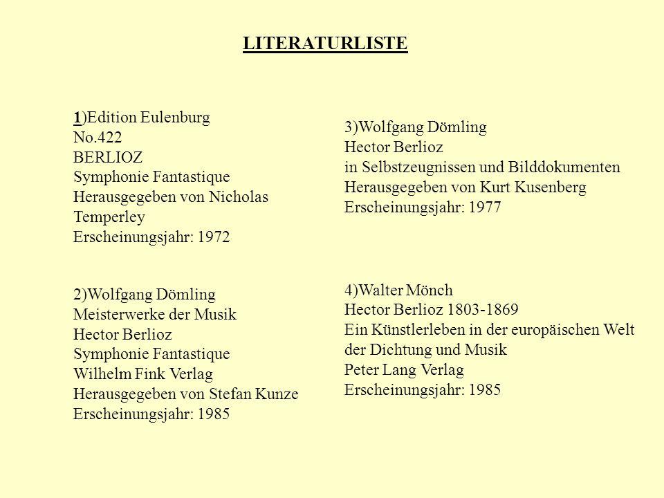 LITERATURLISTE 1)Edition Eulenburg No.422 BERLIOZ Symphonie Fantastique Herausgegeben von Nicholas Temperley Erscheinungsjahr: 1972 2)Wolfgang Dömling