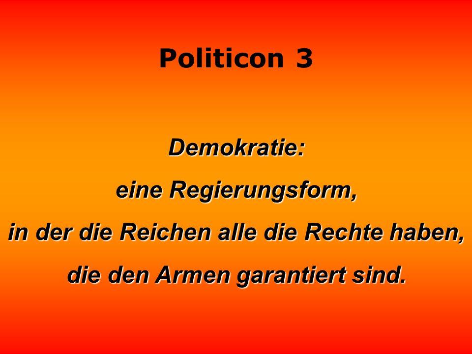 Politicon 3 Das Studium der Geschichte wäre nützlich, wenn sich dabei Erkenntnisse für die Gegenwart oder Zukunft ergäben. Aber eswird immer nur ein B