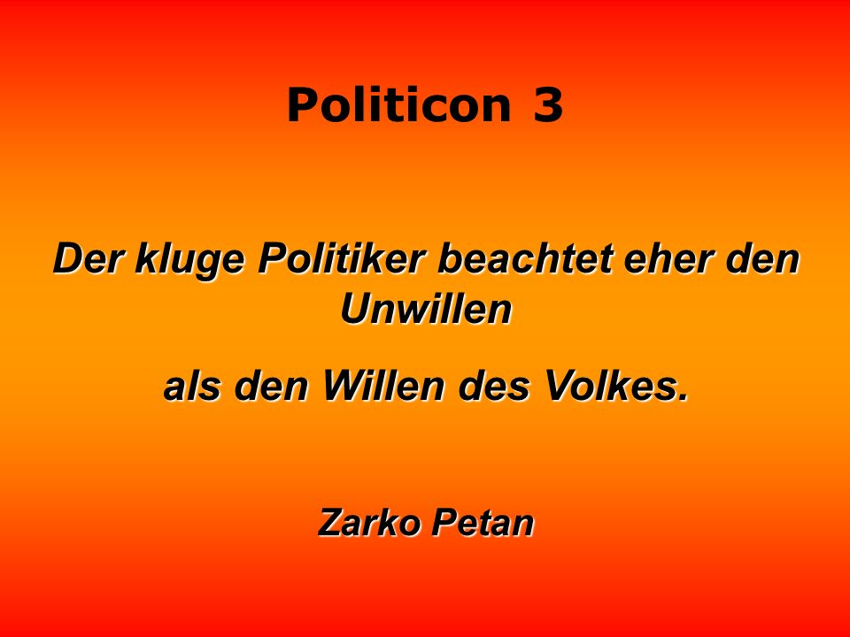 Politicon 3 Der erfolgreichste Politiker ist derjenige, der das sagt, was alle denken, und der es am lautesten sagt. Theodore Roosevelt