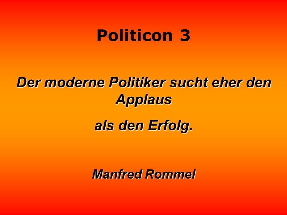 Politicon 3 Der kluge Politiker beachtet eher den Unwillen als den Willen des Volkes. Zarko Petan