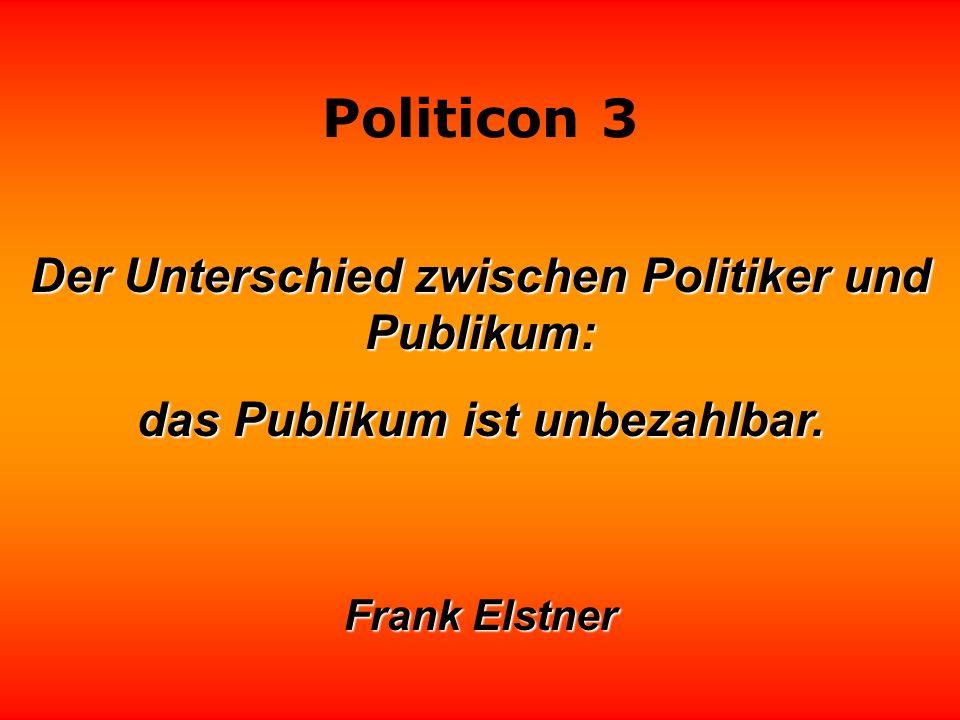 Politicon 3 Der moderne Politiker sucht eher den Applaus als den Erfolg. Manfred Rommel