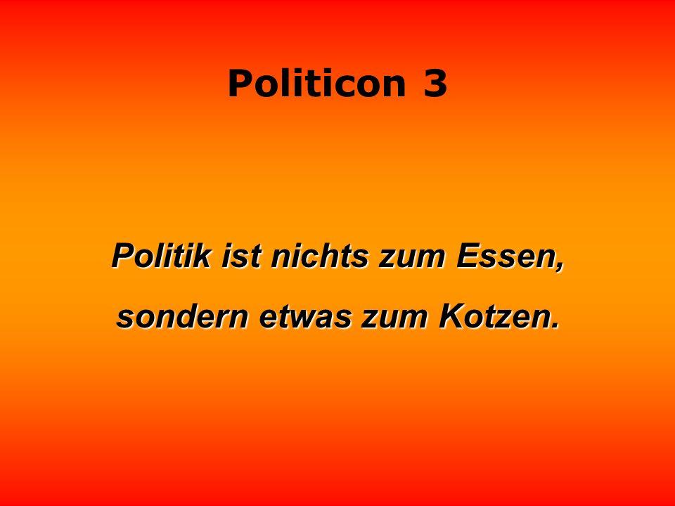 Politicon 3 Es genügt nicht, unfähig zu sein, man muß auch in die Politik gehen.
