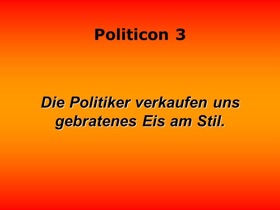 Politicon 3 Die Natur hat den Menschen mit zwei Ohren und einem Mund ausgestattet. Bei Politikern ist es manchmal umgekehrt. Prof. Dr. Ingo von Münch
