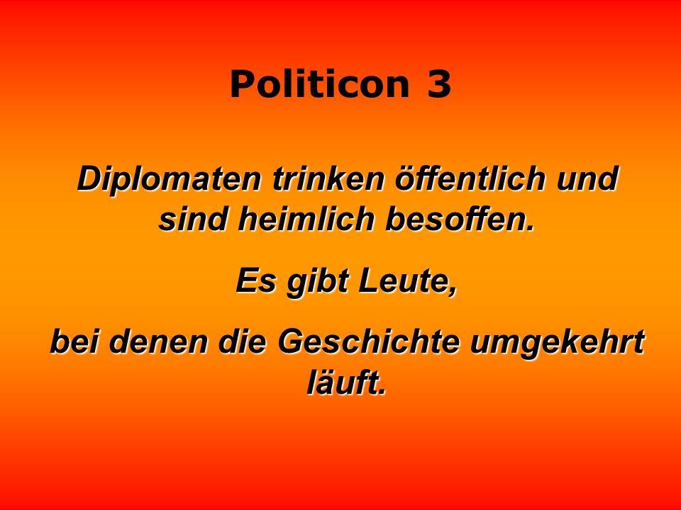 Politicon 3 Diplomaten sind Leute, die ungern sagen, was sie denken. Politiker sind Leute die ungern denken, was sie sagen. Carlo Franchi