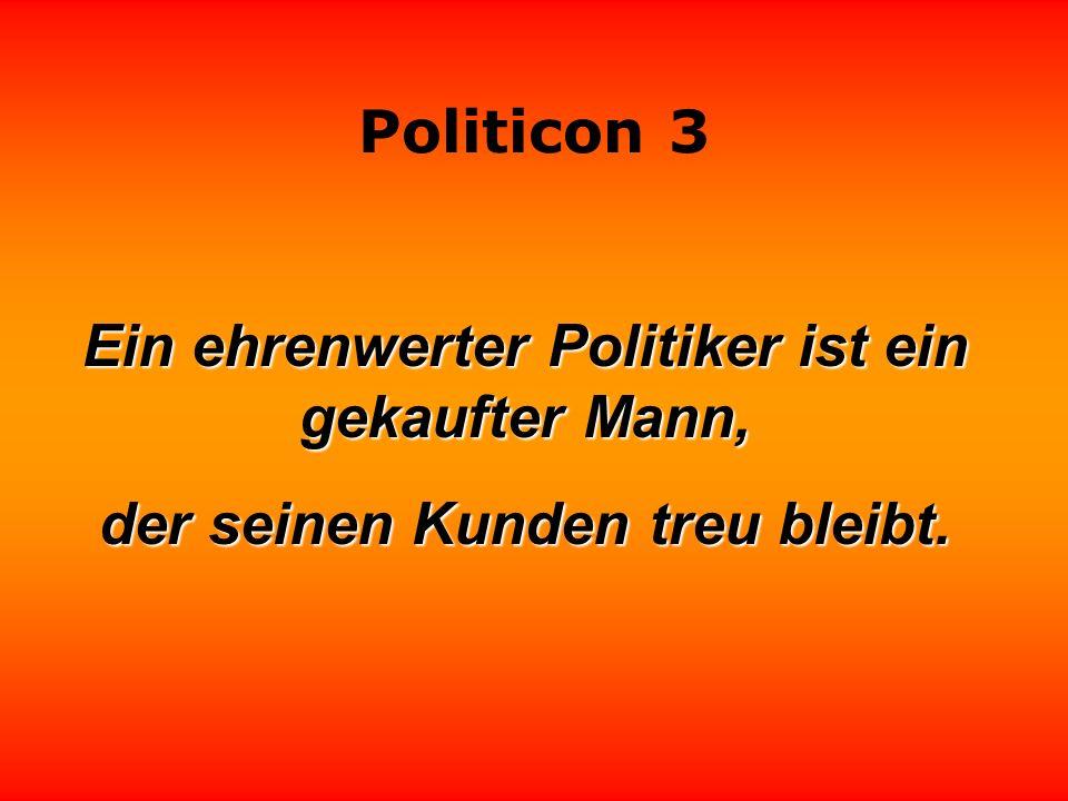 Politicon 3 Ein Politiker wird nicht dadurch zum Experten, daß er etwas über etwas sagt. Manfred Rommel