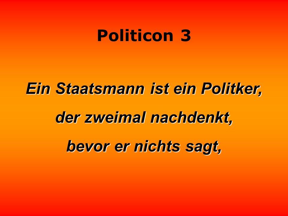 Politicon 3 Ein ehrenwerter Politiker ist ein gekaufter Mann, der seinen Kunden treu bleibt.
