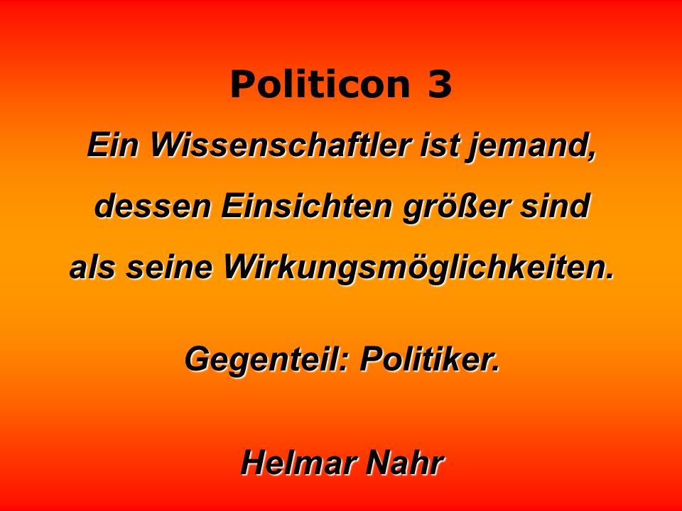 Politicon 3 Ein Staatsmann ist ein Politker, der zweimal nachdenkt, bevor er nichts sagt,