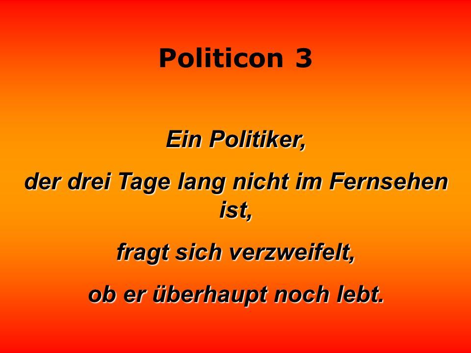 Politicon 3 Politiker sind unbestechlich, sie nehmen nicht einmal Vernunft an.